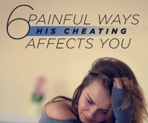 6 Painful Ways His Cheating Affects You