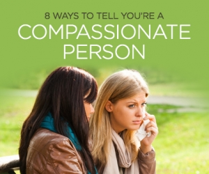 Signs That You're Truly a Compassionate Person