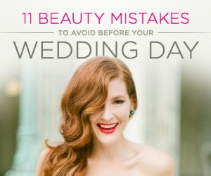 11 Beauty Mistakes to Avoid Before Your Wedding Day